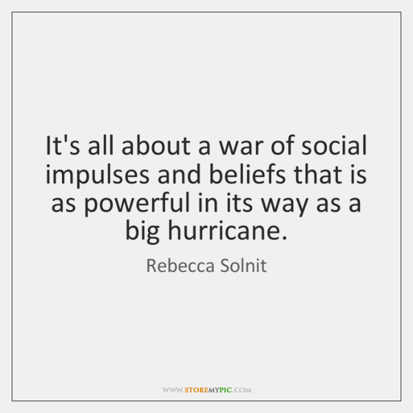 It's all about a war of social impulses and beliefs that is ...