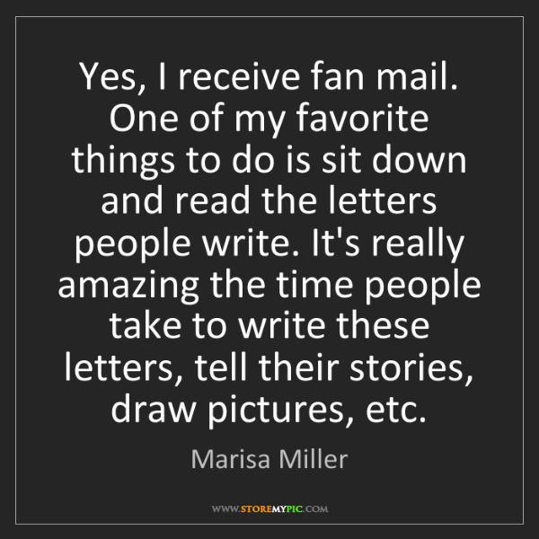 Marisa Miller: Yes, I receive fan mail. One of my favorite things to...