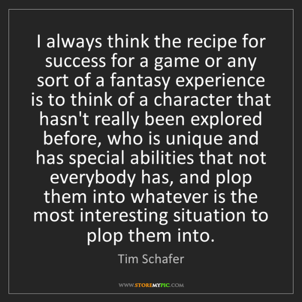 Tim Schafer: I always think the recipe for success for a game or any...