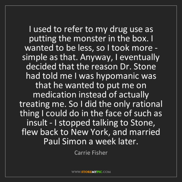 Carrie Fisher: I used to refer to my drug use as putting the monster...