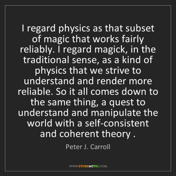 Peter J. Carroll: I regard physics as that subset of magic that works fairly...