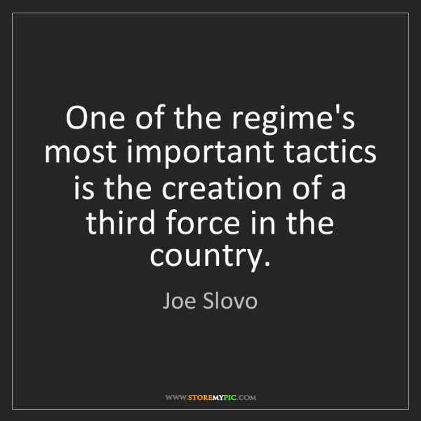 Joe Slovo: One of the regime's most important tactics is the creation...