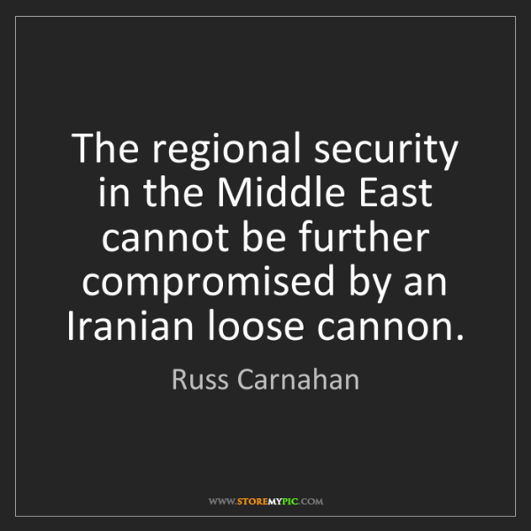 Russ Carnahan: The regional security in the Middle East cannot be further...