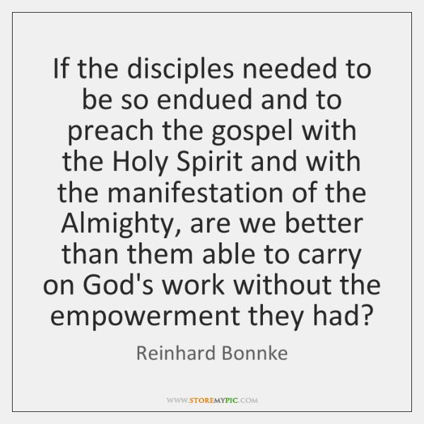 If the disciples needed to be so endued and to preach the ...