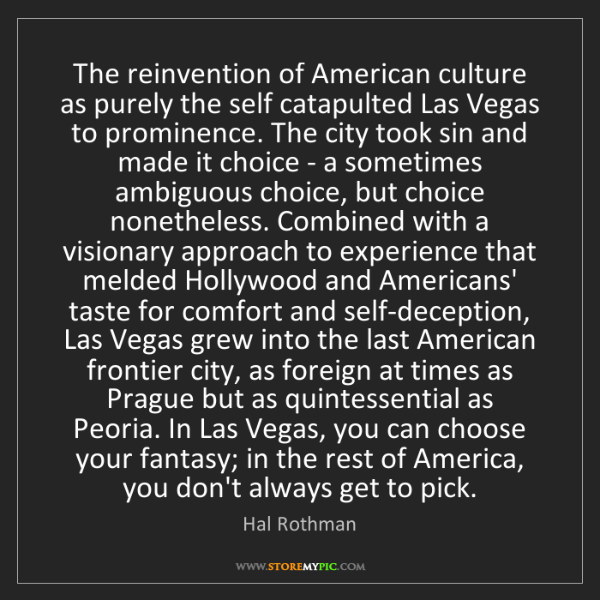 Hal Rothman: The reinvention of American culture as purely the self...