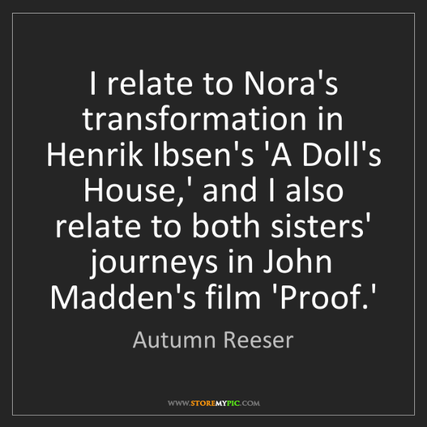 Autumn Reeser: I relate to Nora's transformation in Henrik Ibsen's 'A...