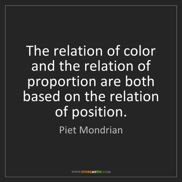 Piet Mondrian: The relation of color and the relation of proportion...