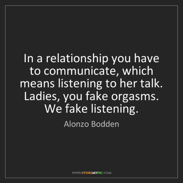 Alonzo Bodden: In a relationship you have to communicate, which means...