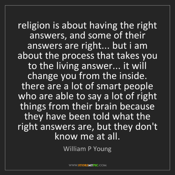 William P Young: religion is about having the right answers, and some...