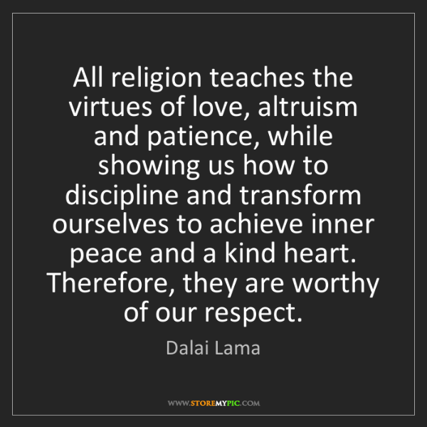 Dalai Lama: All religion teaches the virtues of love, altruism and...