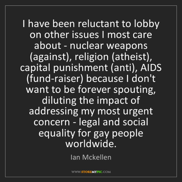 Ian Mckellen: I have been reluctant to lobby on other issues I most...