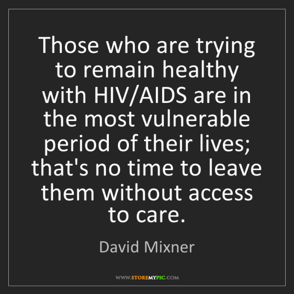 David Mixner: Those who are trying to remain healthy with HIV/AIDS...