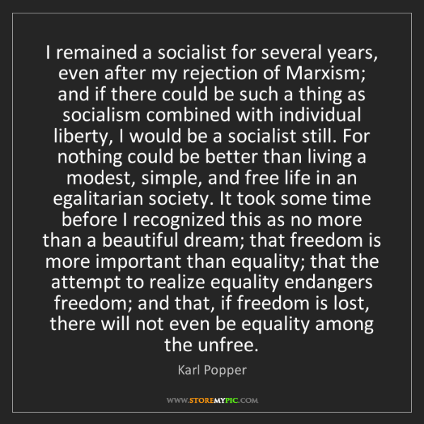 Karl Popper: I remained a socialist for several years, even after...