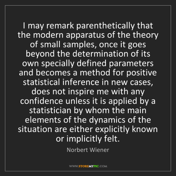 Norbert Wiener: I may remark parenthetically that the modern apparatus...