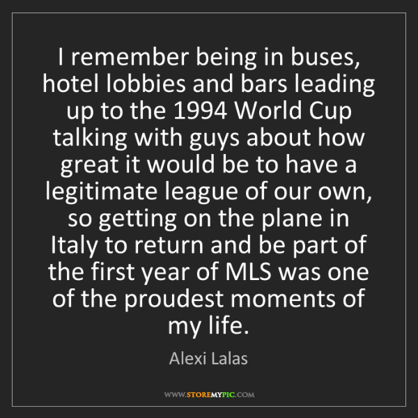 Alexi Lalas: I remember being in buses, hotel lobbies and bars leading...
