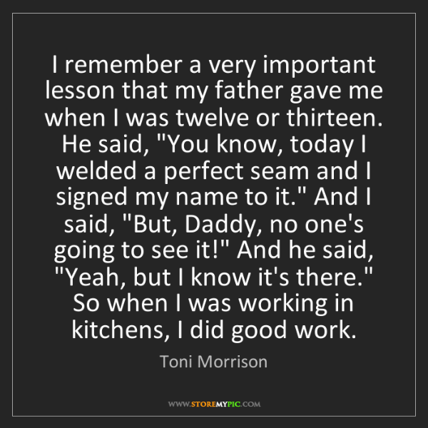 Toni Morrison: I remember a very important lesson that my father gave...