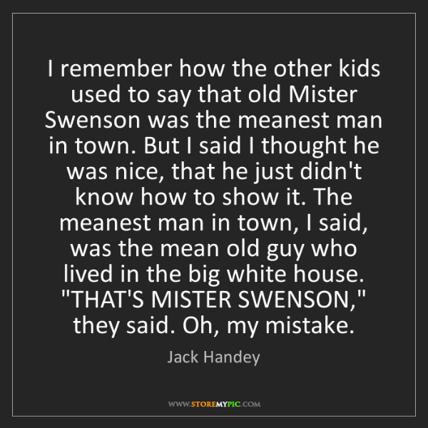 Jack Handey: I remember how the other kids used to say that old Mister...