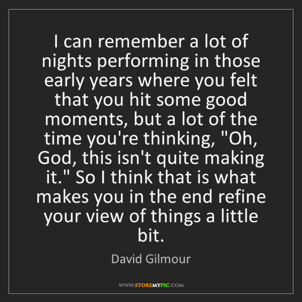 David Gilmour: I can remember a lot of nights performing in those early...