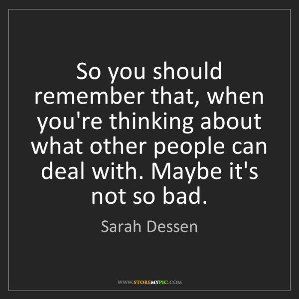 Sarah Dessen: So you should remember that, when you're thinking about...