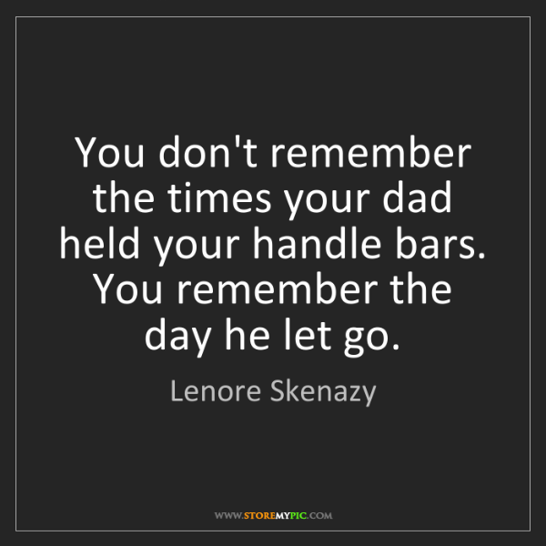 Lenore Skenazy: You don't remember the times your dad held your handle...