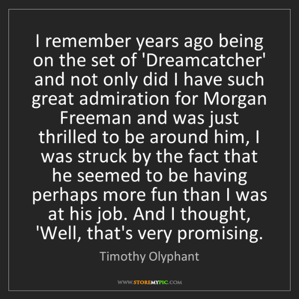 Timothy Olyphant: I remember years ago being on the set of 'Dreamcatcher'...