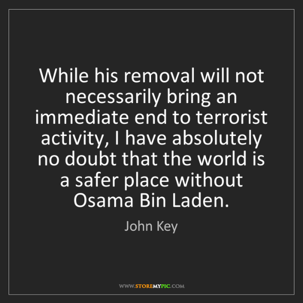John Key: While his removal will not necessarily bring an immediate...