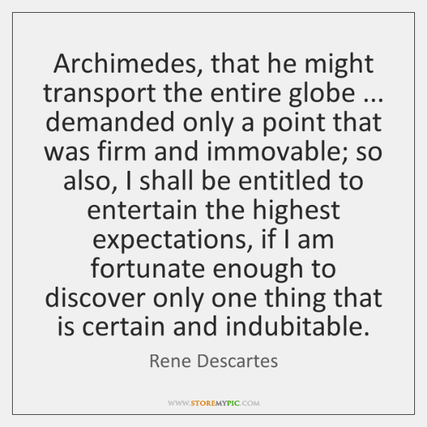 Archimedes, that he might transport the entire globe ... demanded only a point ...