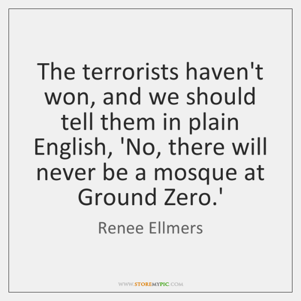The terrorists haven't won, and we should tell them in plain English, ...