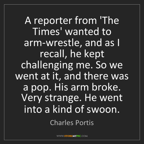 Charles Portis: A reporter from 'The Times' wanted to arm-wrestle, and...