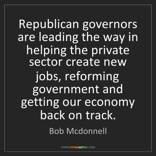 Bob Mcdonnell: Republican governors are leading the way in helping the...