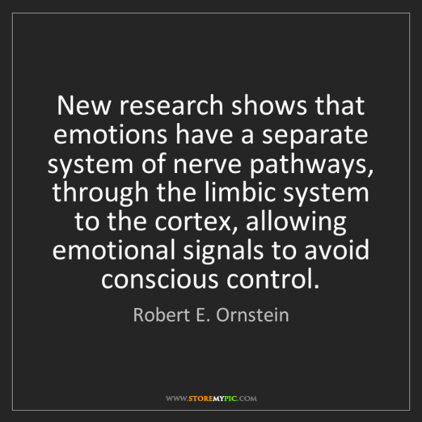 Robert E. Ornstein: New research shows that emotions have a separate system...