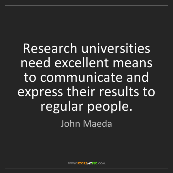 John Maeda: Research universities need excellent means to communicate...