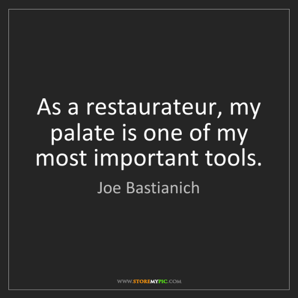 Joe Bastianich: As a restaurateur, my palate is one of my most important...