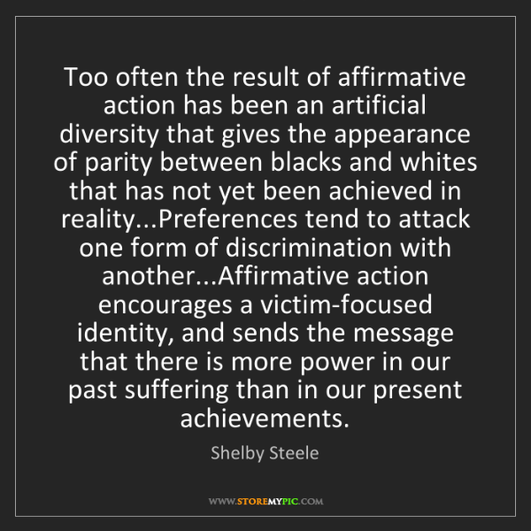 Shelby Steele: Too often the result of affirmative action has been an...