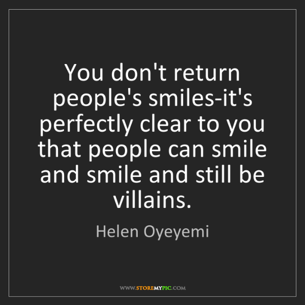 Helen Oyeyemi: You don't return people's smiles-it's perfectly clear...