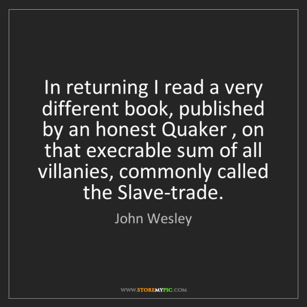 John Wesley: In returning I read a very different book, published...