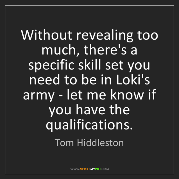 Tom Hiddleston: Without revealing too much, there's a specific skill...