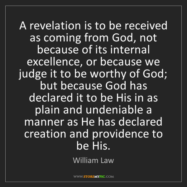 William Law: A revelation is to be received as coming from God, not...