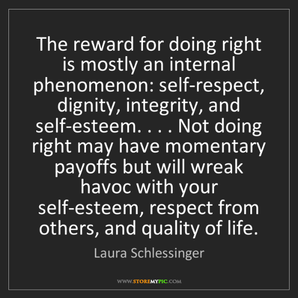 Laura Schlessinger: The reward for doing right is mostly an internal phenomenon:...