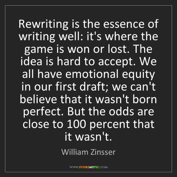 William Zinsser: Rewriting is the essence of writing well: it's where...