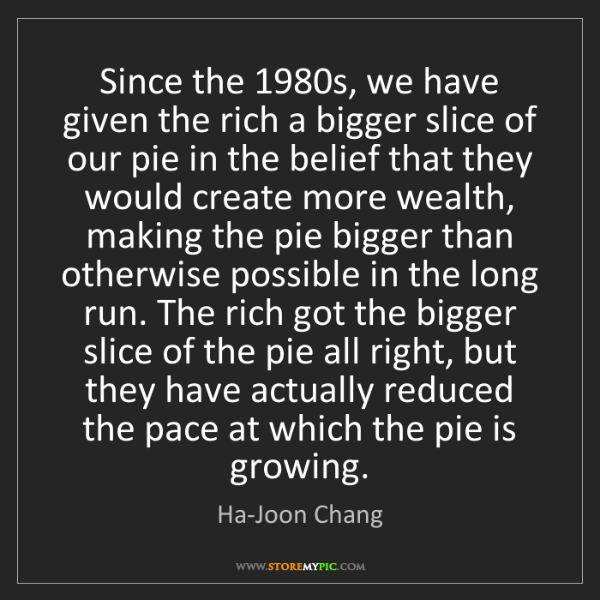 Ha-Joon Chang: Since the 1980s, we have given the rich a bigger slice...