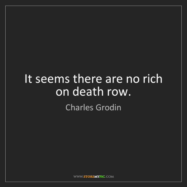 Charles Grodin: It seems there are no rich on death row.