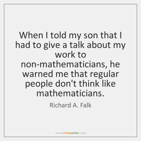 When I told my son that I had to give a talk ...