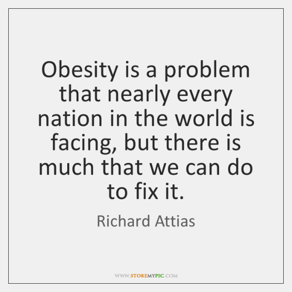 Obesity is a problem that nearly every nation in the world is ...