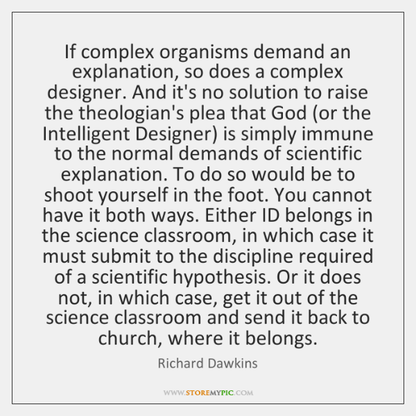 If complex organisms demand an explanation, so does a complex designer. And ...