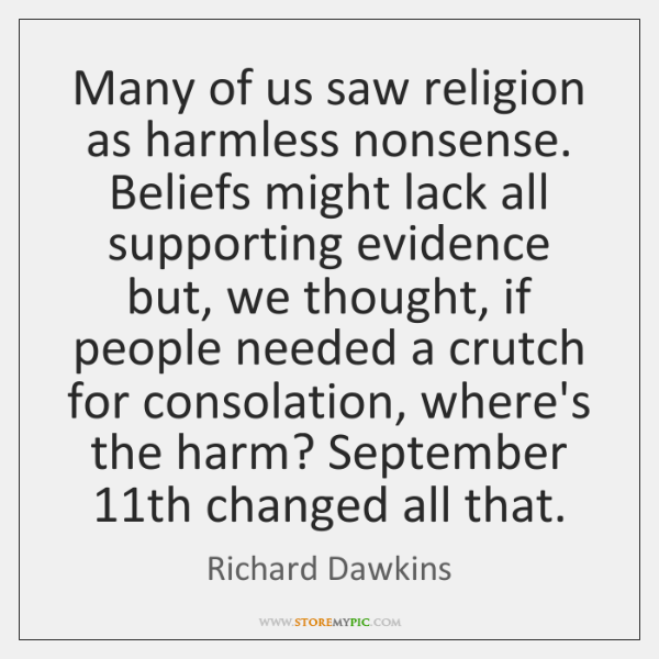 Many of us saw religion as harmless nonsense. Beliefs might lack all ...