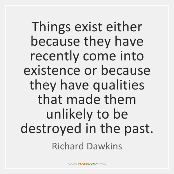 Things exist either because they have recently come into existence or because ...