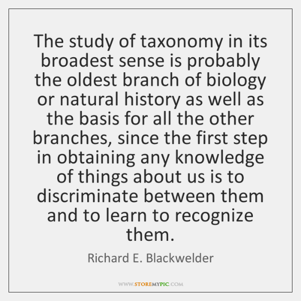 The study of taxonomy in its broadest sense is probably the oldest ...