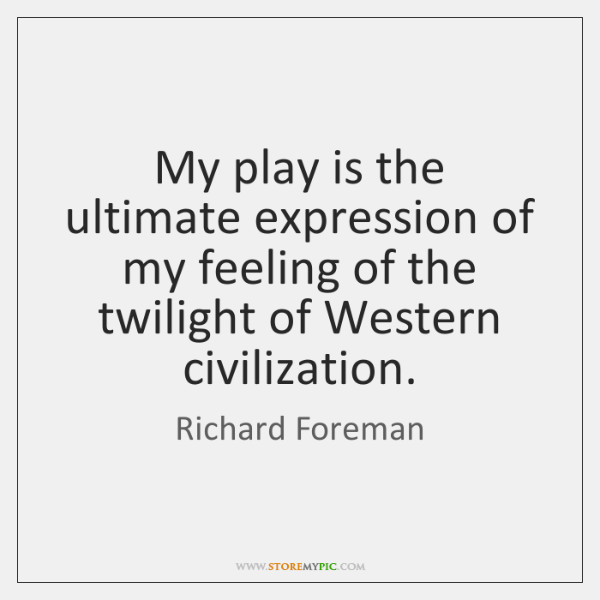 My play is the ultimate expression of my feeling of the twilight ...