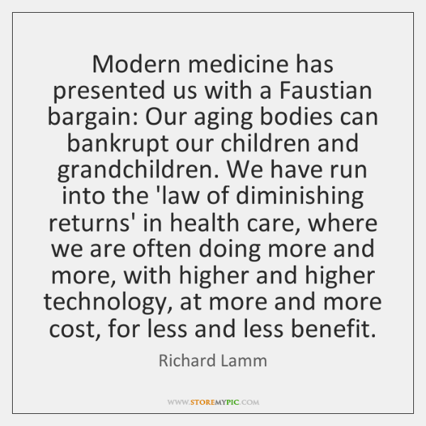 Modern medicine has presented us with a Faustian bargain: Our aging bodies ...